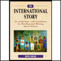 The International Story: An Anthology with Guidelines for Reading & Writing about Fiction