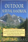 Outdoor Survival Handbook A Guide to the Resources & Material Available in the Wild & How to Use Them for Food Shelter Warmth & Navigation
