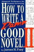 How to Write a Damn Good Novel II Advanced Techniques for Dramatic Storytelling
