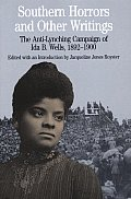 Southern Horrors and Other Writings: The Anti-Lynching Campaign of Ida B. Wells, 1892-1900 (Bedford Series in History & Culture)