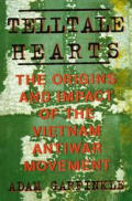 Telltale Hearts: The Origins and Impact of the Vietnam Antiwar Movement