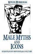 Male Myths & Icons Masculinity In Popula