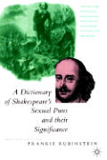 A Dictionary of Shakespeare's Sexual Puns and Their Significance