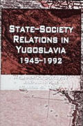 State-Society Relations in Yugoslavia, 1945-1992