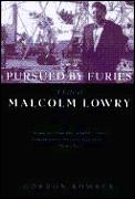 Pursued By Furies Life Of Malcolm Lowry