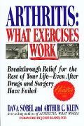 Arthritis, What Exercises Work: Breakthrough Relief for the Rest of Your Life, Even After Drugs & Surgery Have Failed