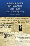America Views the Holocaust 1933 1945 A Brief Documentary History