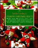 Leslie Linsleys Country Christmas Crafts More Than 70 Quick & Easy Projects to Make for Holiday Gifts Decorations Stockings & Tree Ornaments