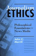 Journalism Ethics Philosophical Founda