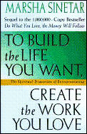 To Build The Life You Want Create The Work You Love The Spiritual Dimension of Entrepreneuring