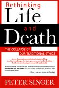 Rethinking Life and Death: The Collapse of Our Traditional Ethics Cover