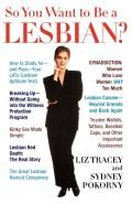So You Want to Be a Lesbian?: A Guide for Amateurs and Professionals