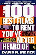 100 Best Films to Rent Youve Never Heard of Hidden Treasures Neglected Classics & Hits from By Gone Eras