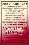 American Aurora: The Supressed History Of Our Nation's Beginnings & The Heroic Newspaper That Tried To... by Richard N Rosenfeld