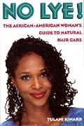 No Lye The African American Womans Guide to Natural Hair Care
