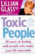 Toxic People: 10 Ways of Dealing with People Who Make Your Life Miserable Cover