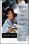 Vodka, tears, and Lenin's angel :my adventures in the wild and woolly former Soviet Union