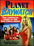 Planet Baywatch The Unofficial Guide To The New World Order