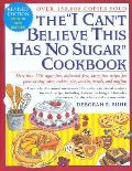The &quot;I Can't Believe This Has No Sugar&quot; Cookbook