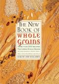 New Book of Whole Grains More Than 200 Recipes Featuring Whole Grains