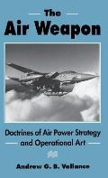 The Air Weapon: Doctrines of Air Power Strategy and Operational Art