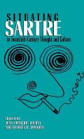 Situating Sartre in Twentieth-Century Thought and Culture