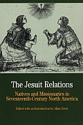 The Jesuit Relations: Natives and Missionaries in Seventeenth-Century North America (Bedford Series in History & Culture)