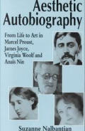 Aesthetic Autobiography: From Life to Art in Marcel Proust, James Joyce, Virginia Woolf and Anais Nin