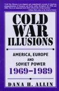 Cold War Illusions: America, Europe and Soviet Power, 1969-1989