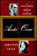Andre & Oscar The Literary Friendship of Andre Gide & Oscar Wilde