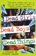 Dead Girls, Dead Boys, Dead Things: A Trilogy