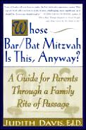 Whose Bar/Bat Mitzvah Is This, Anyway?: A Guide for Parents Through a Family Rite of Passage