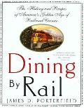 Dining by Rail: The History and the Recipes of America's Golden Age of Railroad Cuisine Cover