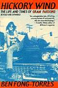 Hickory Wind The Life & Times of Gram Parsons
