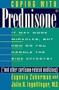 Coping with Prednisone: (*And Other Cortison-Related Medicines) It May Work Miracles, But How Do You Handle the Side Effects?
