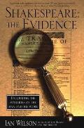 Shakespeare: The Evidence: Unlocking the Mysteries of the Man and His Work
