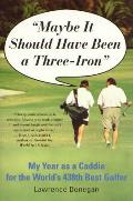Maybe It Should Have Been a Three Iron My Year as Caddie for the Worlds 438th Best Golfer