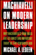 Machiavelli On Modern Leadership Why Mac