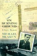 On Burning Ground A Sons Memoir