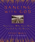 Dancing With God Americans Who Have Been Touched by the Divine