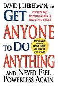 Get Anyone to Do Anything & Never Feel Powerless Again Psychological Secrets to Predict Control & Influence Every Situation