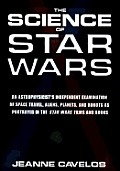 The Science Of Star Wars: An Astrophysicist's Independent Examination Of Space Travel, Aliens, Planets &... by Jeanne Cavelos