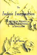 The Indian Imagination: Critical Essays on Indian Writing in English