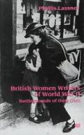 British Women Writers of World War II: Battlegrounds of Their Own