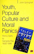 Youth, Popular Culture and Moral Panics: Penny Gaffs to Gangsta Rap, 1830-1996