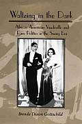 Waltzing in the Dark: African American Vaudeville and Race Politics in the Swing Era