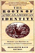 The Roots of African-American Identity: Memory and History in Free Antebellum Communities