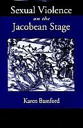 Sexual Violence on the Jacobean Stage