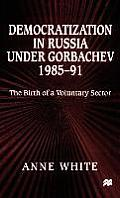 Democratization in Russia Under Gorbachev, 1985-91: The Birth of a Voluntary Sector