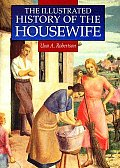 Illustrated History of the Housewife 1650 1950